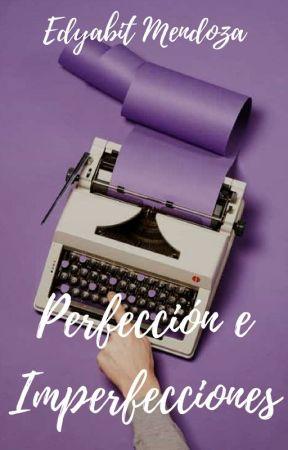 Perfeccion e Imperfecciones. by EdyabitMendoza_