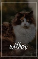 wither ➳ warriors fic by honeycrown-