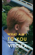 what am i to you | namjin by Viticula