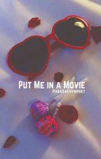 Put Me in a Movie by trashmagicangel