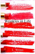 Wrinkles in Life by L_Writes