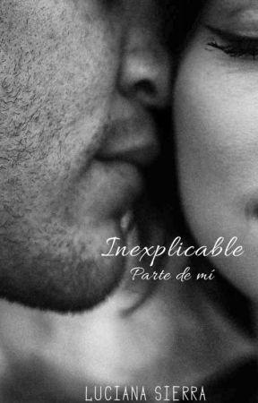 Inexplicable - Parte de mí by LucianaSierraM