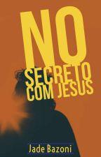 No secreto com Jesus. by jade_bazoni