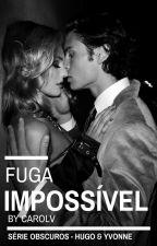 Fuga Impossível  #Série Obscuros [4º] by carolinivs
