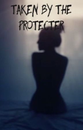 Taken By The Protecter by AutumnEyes