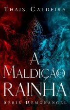 Demonangel - Maldição da Rainha Vol I (ainda sem revisão) by thaiscgcaldeira