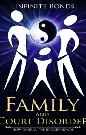 Family and Court Disorder: How to Heal the Broken Bonds by InfiniteBonds