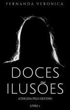 Doces Ilusões: Atingida pelo destino by veronicananda