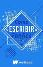 Cómo escribir Fanfics by Fan-FictionEs
