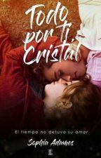 Todo Por Ti Cristal by Sophiaadames
