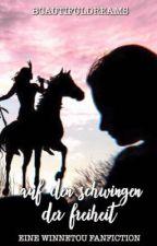 Auf den Schwingen der Freiheit   Eine Winnetou Fanfiction by bcautifuldreams