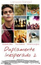 Duplamente Inesperado II by LarissaRangelT