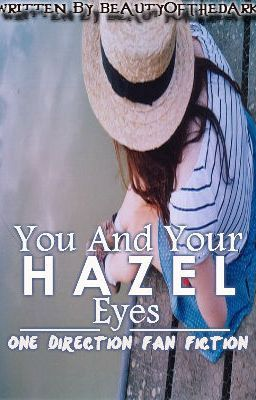 You and Your Hazel Eyes (One Direction FanFic)