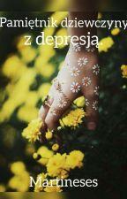 Pamiętnik dziewczyny z depresją. by Martineses