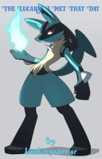 The Lucario I Met That Day by LionGuardpride