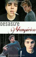 Desastre Vampírico.    ♥ by MesclaDeEmociones