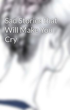 Sad Stories that Will Make You Cry - Chapter 1- Blind Love