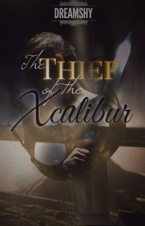 The Thief of the Xcalibur (Bk 1)  by dreamshy