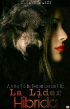 LA LIDER HIBRIDA << SAGA DESCENTIENTES DE LA LUNA 1>> by DiosaLuna123