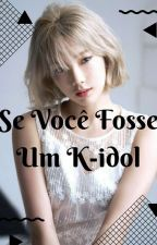 Se Você Fosse Um K-idol by FindSayuri