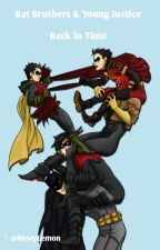 Back In Time ♡ [Young Justice & BatBrothers] (On Hold)  by roseylemon