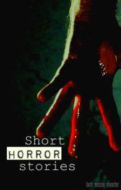 Short Horror Stories by loch_nessie_monster