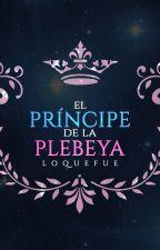 El príncipe de la plebeya by loquefue