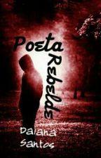 Poeta rebelde by Daianasantosvieira