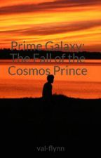 Prime Galaxy: The Fall of the Cosmos Prince by val-flynn