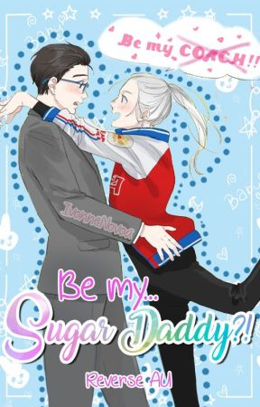Be my... Sugar Daddy?! [Yuri!!! on Ice FanFic] by IvonneNovoa