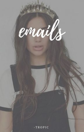 Emails by -tropic