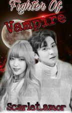 Fighter Of Vampire (SLOW UPDATE) by Scarlet_amor