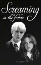 Screaming In The Future ~ A Dramione Story by Scrapper142
