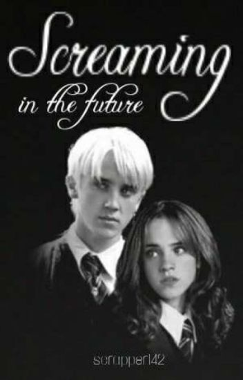 Screaming In The Future ~ A Dramione Story