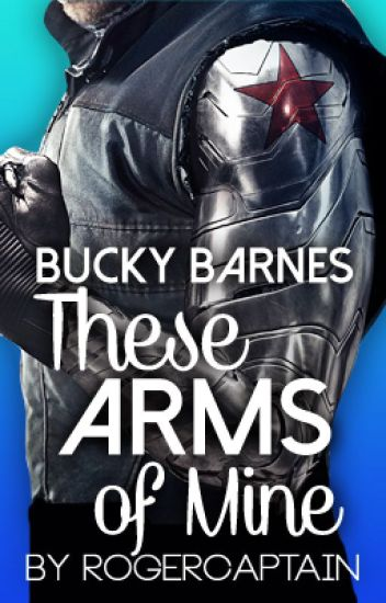 These Arms of Mine (Bucky Barnes x Reader) - RogerCaptain - Wattpad