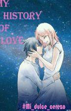 My History Of Love ... (Sasusaku) by Mi_dulce_cerezo