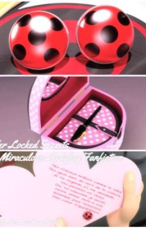 Her Locked Secrets [A Miraculous Ladybug Fanfiction] by missbugabooty