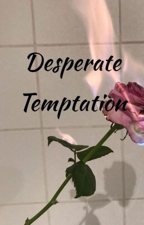 Desperate Temptation by just_for_the_lul_z