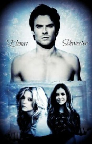 Elenas Schwester (Vampire Diaries FF)