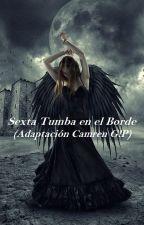 Sexta Tumba en el Borde (Adaptación Camren G!P) by Murdred1