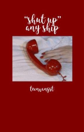 """""""shut up."""" ✝︎ any ship by teenxangst"""