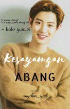 KESAYANGAN ABANG [COMPLETE] by maychan_yeol