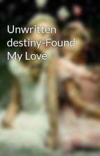 Unwritten destiny-Found My Love by KrithikaRshi