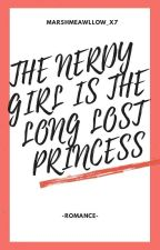 The Nerdy Girl Is The Lost Princess [On-Going] by Marshmeawllow_X7