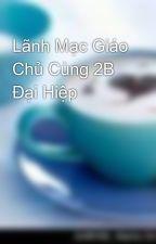 Lãnh Mạc Giáo Chủ Cùng 2B Đại Hiệp by thao_k
