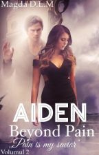 Aiden: Beyond pain ( Volumul II ) by magda_ice98
