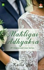 Mahligai Adhyaksa #1 Unplanned Love Series by kailaiffa