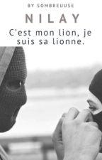 Nilay | C'est mon lion, je suis sa lionne. by sombreuuse