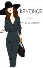 Revenge (Selesai) by ayuwandira1712
