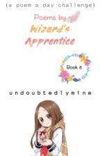 Poems By Wizard's Apprentice (Book 8) by undoubtedlymine